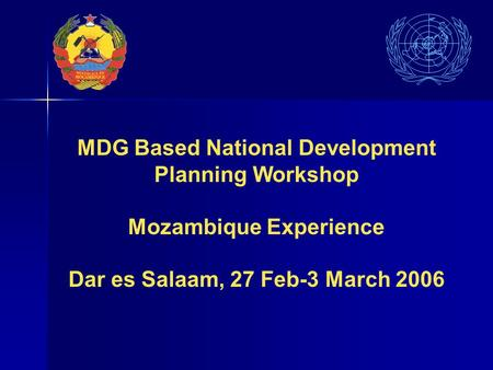 MDG Based National Development Planning Workshop Mozambique Experience Dar es Salaam, 27 Feb-3 March 2006.