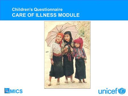 Childrens Questionnaire CARE OF ILLNESS MODULE. UNDER FIVE DEATHS BY CAUSE, 2000-2003 Childrens Questionnaire CARE OF ILLNESS MODULE Acute respiratory.