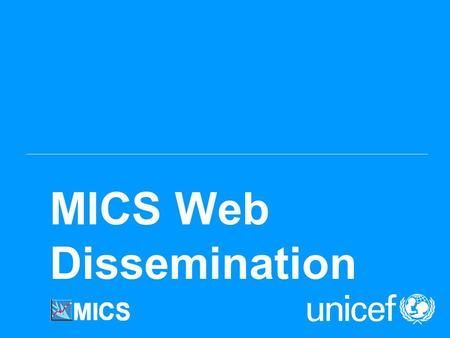 MICS Web Dissemination. UNICEF TODAYS AGENDA MICS on www.childinfo.orgwww.childinfo.org Easy to build MICS3 Country Website, based on: – Microdata Management.