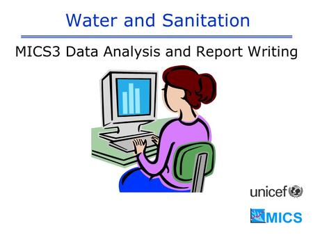 Water and Sanitation MICS3 Data Analysis and Report Writing.