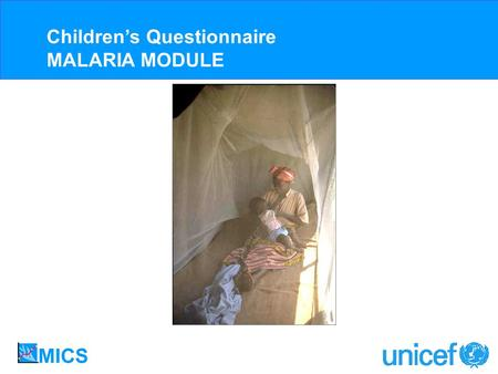 Childrens Questionnaire MALARIA MODULE. 90% of Malaria Deaths Occur Among Children Under Five Years of Age Red indicates areas where malaria transmission.