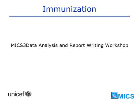 Immunization MICS3Data Analysis and Report Writing Workshop.