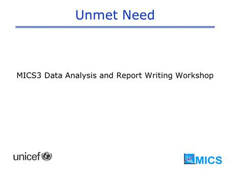 Unmet Need MICS3 Data Analysis and Report Writing Workshop.