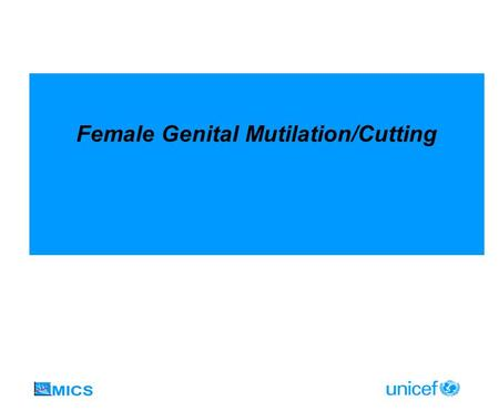 Female Genital Mutilation/Cutting. Indicators FGM/C prevalence among women 15-49 Prevalence of extreme forms of FGM/C FGM/C prevalence among daughters.