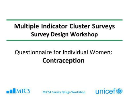 MICS4 Survey Design Workshop Multiple Indicator Cluster Surveys Survey Design Workshop Questionnaire for Individual Women: Contraception.