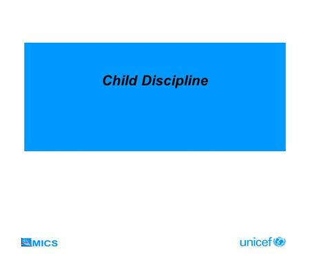 Child Discipline. CHILD DISCIPLINE MODULE Aims to measure prevalence of violence at home against children Very small empirical evidence and analysis to.