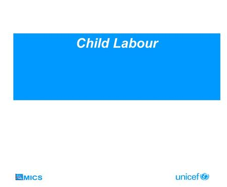 Child Labour. Goals and Indicators Indicator for MICS3 Indicator: Percentage of children 5-14 years of age involved in child labour activities Numerator: