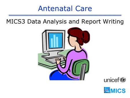 Antenatal Care MICS3 Data Analysis and Report Writing.