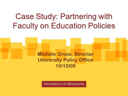 Case Study: Partnering with Faculty on Education Policies Michele Gross, Director University Policy Office 10/15/09.