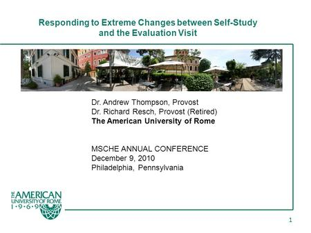1 Responding to Extreme Changes between Self-Study and the Evaluation Visit Dr. Andrew Thompson, Provost Dr. Richard Resch, Provost (Retired) The American.