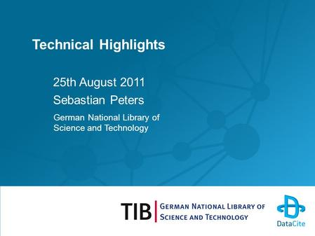 Technical Highlights 25th August 2011 Sebastian Peters German National Library of Science and Technology.