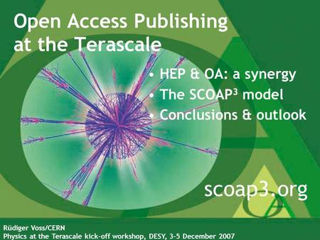Open Access Publishing at the Terascale R ü diger Voss/CERN Physics at the Terascale kick-off workshop, DESY, 3-5 December 2007 scoap3.org HEP & OA: a.