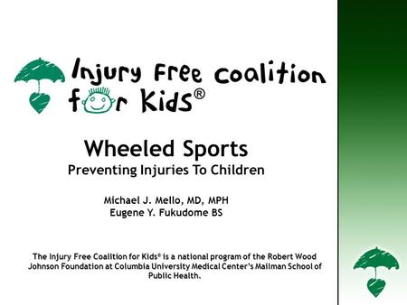 The Injury Free Coalition for Kids ® is a national program of the Robert Wood The Injury Free Coalition for Kids ® is a national program of the Robert.