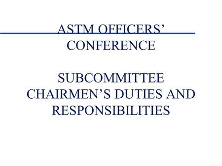 ASTM OFFICERS CONFERENCE SUBCOMMITTEE CHAIRMENS DUTIES AND RESPONSIBILITIES.
