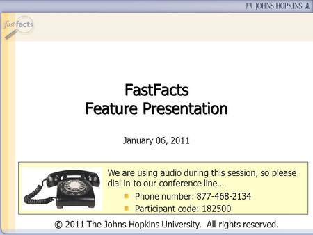 Slide 1 January 06, 2011 We are using audio during this session, so please dial in to our conference line… Phone number: 877-468-2134 Participant code: