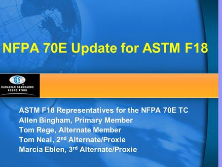 NFPA 70E Update for ASTM F18 ASTM F18 Representatives for the NFPA 70E TC Allen Bingham, Primary Member Tom Rege, Alternate Member Tom Neal, 2nd Alternate/Proxie.