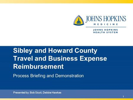 1 Sibley and Howard County Travel and Business Expense Reimbursement Process Briefing and Demonstration Presented by: Bob Sicoli, Debbie Hawkes.
