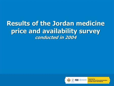 Results of the Jordan medicine price and availability survey conducted in 2004.