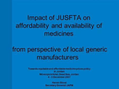 Impact of JUSFTA on affordability and availability of medicines from perspective of local generic manufacturers Towards equitable and affordable medicine.