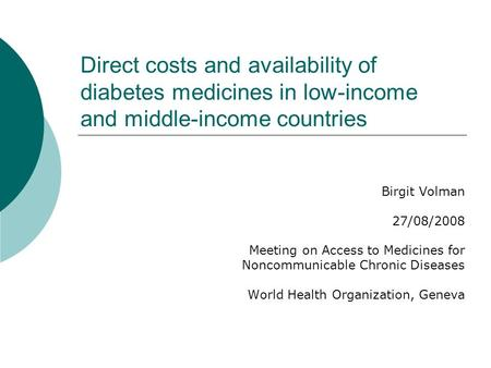 Direct costs and availability of diabetes medicines in low-income and middle-income countries Birgit Volman 27/08/2008 Meeting on Access to Medicines for.