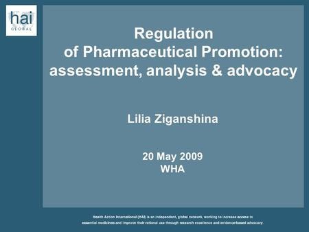 Regulation of Pharmaceutical Promotion: assessment, analysis & advocacy Lilia Ziganshina 20 May 2009 WHA.