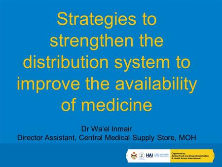 Strategies to strengthen the distribution system to improve the availability of medicine Dr Wael Inmair Director Assistant, Central Medical Supply Store,