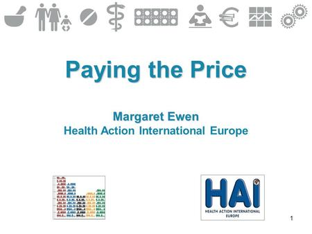 1 Paying the Price Margaret Ewen Health Action International Europe.