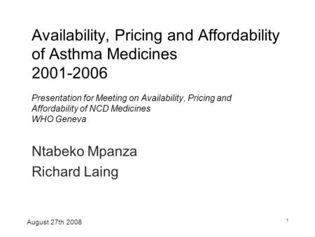 August 27th 2008 1 Availability, Pricing and Affordability of Asthma Medicines 2001-2006 Presentation for Meeting on Availability, Pricing and Affordability.
