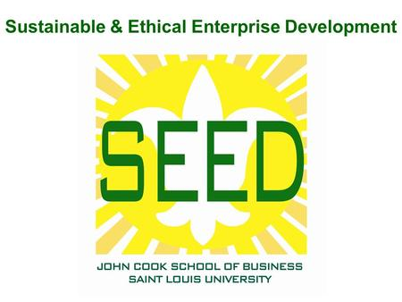 Sustainable & Ethical Enterprise Development. Agenda Background Principles for Responsible Management Education SEED Institute programming SEED Alliance.