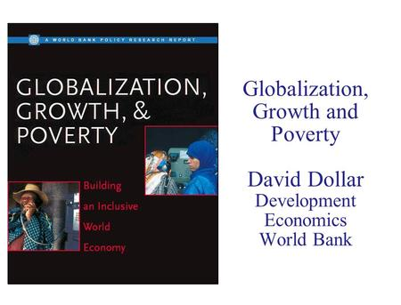 Globalization, Growth and Poverty David Dollar Development Economics World Bank.