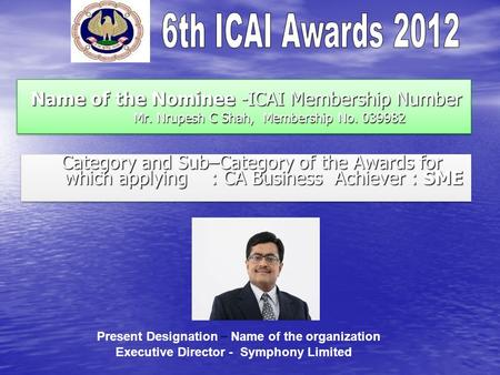 Name of the Nominee -ICAI Membership Number Mr. Nrupesh C Shah, Membership No. 039982 Name of the Nominee -ICAI Membership Number Mr. Nrupesh C Shah, Membership.