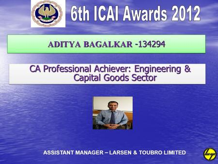 ADITYA BAGALKAR -134294 CA Professional Achiever: Engineering & Capital Goods Sector CA Professional Achiever: Engineering & Capital Goods Sector ASSISTANT.