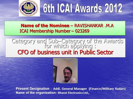 Name of the Nominee – RAVISHANKAR.M.A ICAI Membership Number – 023269 Name of the Nominee – RAVISHANKAR.M.A ICAI Membership Number – 023269 Category and.