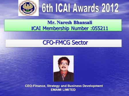 Mr. Naresh Bhansali I CAI Membership Number :055211 Mr. Naresh Bhansali I CAI Membership Number :055211 CFO-FMCG Sector CFO-FMCG Sector CEO-Finance, Strategy.