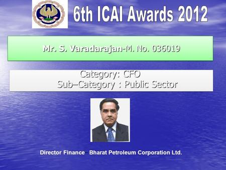 Mr. S. Varadarajan-M. No. 036019 Mr. S. Varadarajan-M. No. 036019 Category: CFO Sub–Category : Public Sector Category: CFO Sub–Category : Public Sector.