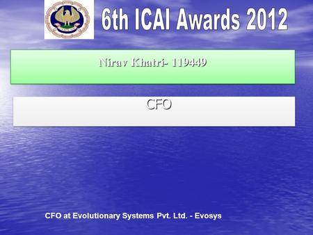 Nirav Khatri- 119449 CFO CFO at Evolutionary Systems Pvt. Ltd. - Evosys.