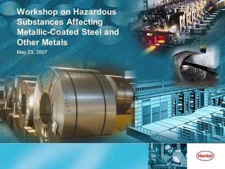 Workshop on Hazardous Substances Affecting Metallic-Coated Steel and Other Metals May 23, 2007.