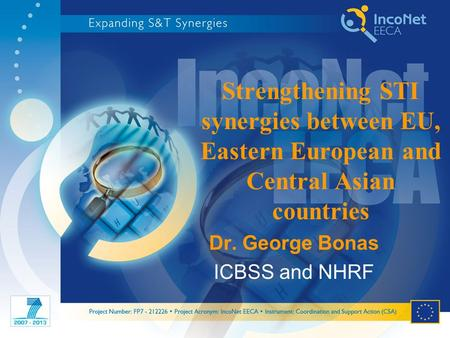 Strengthening STI synergies between EU, Eastern European and Central Asian countries Dr. George Bonas ICBSS and NHRF.