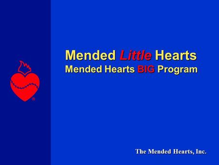The Mended Hearts, Inc. Mended Little Hearts Mended Hearts BIG Program.