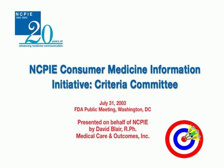 NCPIE CMI Initiative. Criteria Committee Members American Society of Health-System Pharmacists Catalina Marketing Cerner Multum First DataBank Medical.