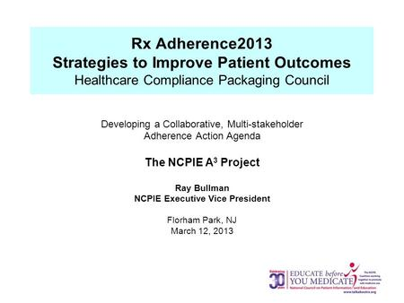 Rx Adherence2013 Strategies to Improve Patient Outcomes Healthcare Compliance Packaging Council Developing a Collaborative, Multi-stakeholder Adherence.