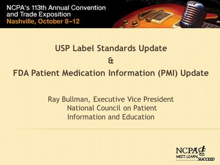 Ray Bullman, Executive Vice President National Council on Patient Information and Education USP Label Standards Update & FDA Patient Medication Information.