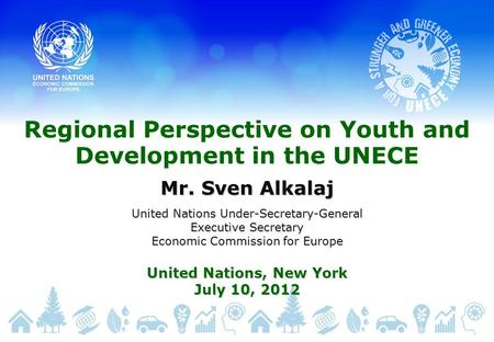 Regional Perspective on Youth and Development in the UNECE Mr. Sven Alkalaj United Nations Under-Secretary-General Executive Secretary Economic Commission.