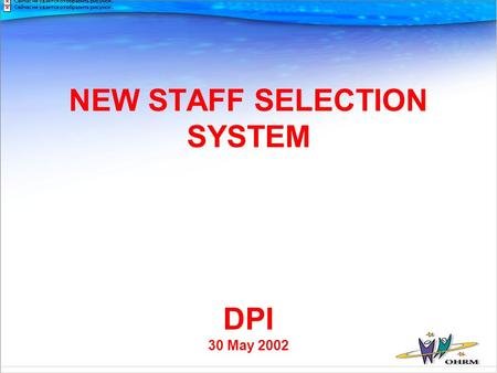 NEW STAFF SELECTION SYSTEM DPI 30 May 2002. Introduction Best known features of new system: Selection decisions will be made by HoD Mobility Not so well.