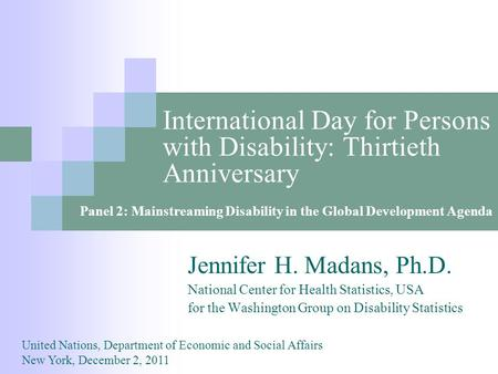 International Day for Persons with Disability: Thirtieth Anniversary Jennifer H. Madans, Ph.D. National Center for Health Statistics, USA for the Washington.