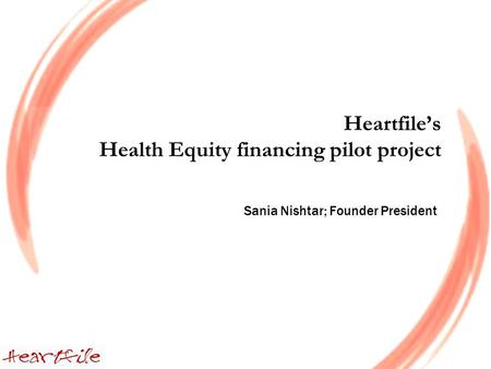 Heartfiles Health Equity financing pilot project Sania Nishtar; Founder President.