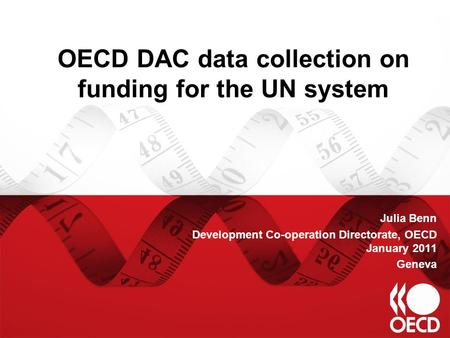 OECD DAC data collection on funding for the UN system Julia Benn Development Co-operation Directorate, OECD January 2011 Geneva.