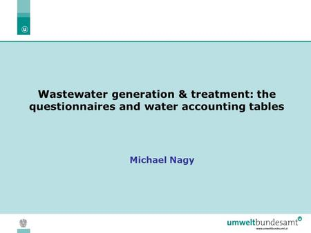 05.04.2004 | Slide 1 Wastewater generation & treatment: the questionnaires and water accounting tables Michael Nagy.