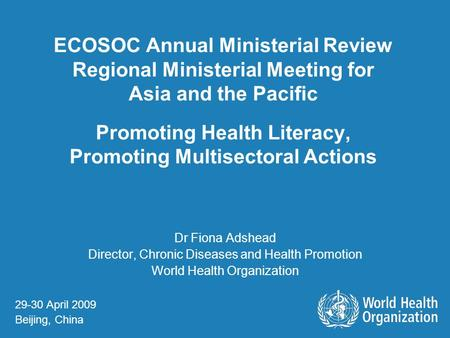 ECOSOC Annual Ministerial Review Regional Ministerial Meeting for Asia and the Pacific Promoting Health Literacy, Promoting Multisectoral Actions Dr Fiona.