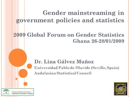 Gender mainstreaming in government policies and statistics 2009 Global Forum on Gender Statistics Ghana 26-28/01/2009 Dr. Lina Gálvez Muñoz Universidad.